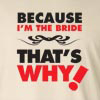 Because I'm the Bride Long Sleeve T-Shirt