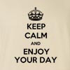 Keep Calm And Enjoy Your Day Funny T Shirt