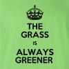 The Grass Is Always Greener Funny T Shirt