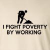 I fight Poverty by Working Long Sleeve T-Shirt