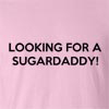 Looking for a Sugardaddy Funny T Shirt