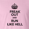 Freak Out And Run Like Hell Funny T Shirt