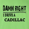 Damn Right I Drive A Cadillac T-SHIRT