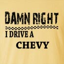 Damn Right I Drive A Chevy Funny T Shirt