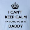 I can't Keep Calm, I am going to be a Daddy Funny T Shirt