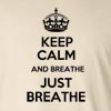 Keep Calm and Breathe Just Breathe Long Sleeve T-Shirt
