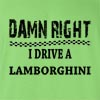 Damn Right I Drive A Lamborghini Funny T Shirt