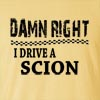 Damn Right I Drive A Scion Funny T Shirt