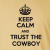 Keep Calm and Trust The Cowboy  Long Sleeve T-Shirt