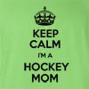 Keep Calm I'm A Hockey Mom T Shirt