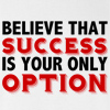 Believe That Success is Your Only Option Hooded Sweatshirt