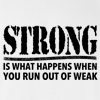 STRONG Is What Happens When You Run Out Of Weak T-shirt Workout Gym Tee