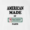 American Made Of Turkmenistan Parts T-shirt
