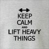 Keep Calm and Lift Heavy Things Crew Neck Sweatshirt