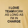 I Love Teamwork As Long As I'm In Charge Long Sleeve T-Shirt