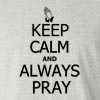 Keep Calm and Always Pray Long Sleeve T-Shirt