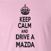 Keep Calm And Drive A Mazda T-Shirt
