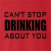Can't Stop Drinking About You Crew Neck Sweatshirt