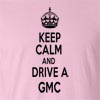 Keep Calm And Drive A Gmc T-Shirt