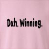 Duh. Winning Crew Neck Sweatshirt