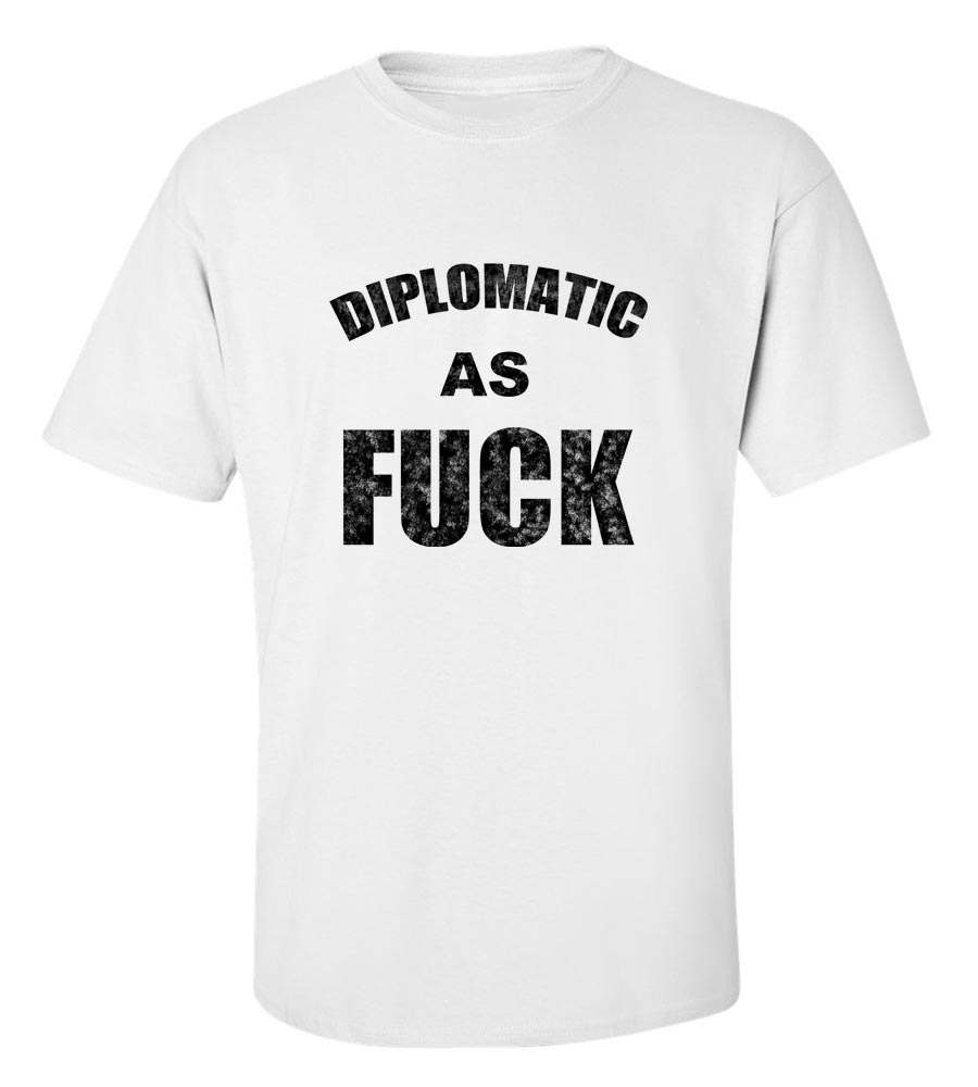 Dipomatic As Fuck T Shirt