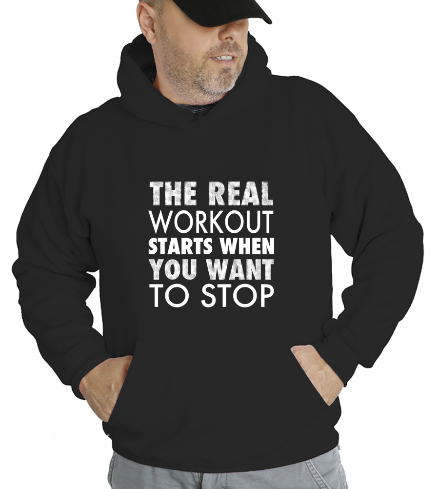The Real Workout Starts When You Want to Stop Hooded Sweatshirt