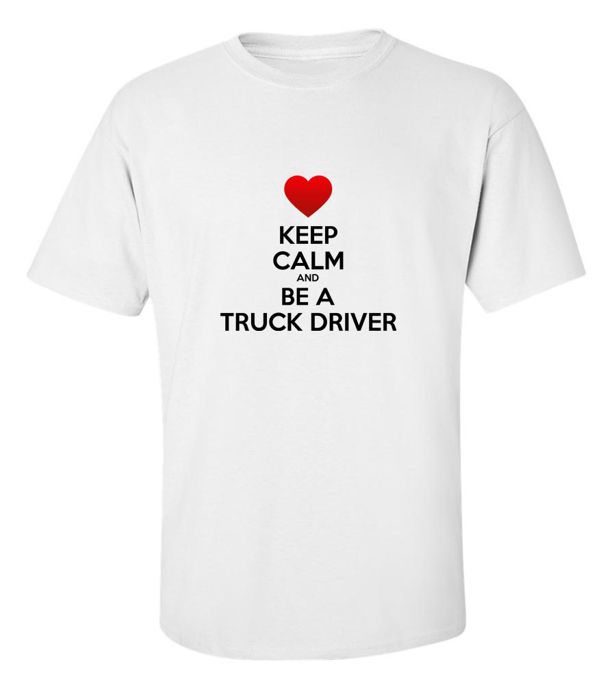 Keep Calm And Be A Truck Driver T Shirt