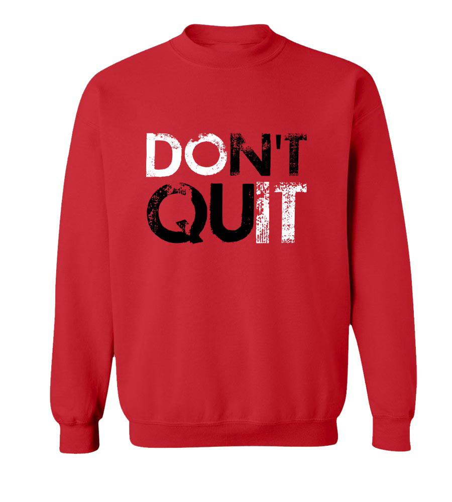 Don't Quit crew neck Sweatshirt