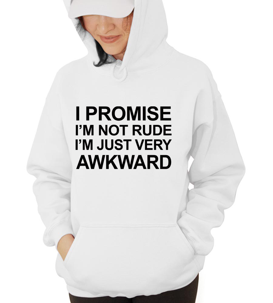 I Promise I'M Not Rude I'M Just Very Awkward Hooded Sweatshirt