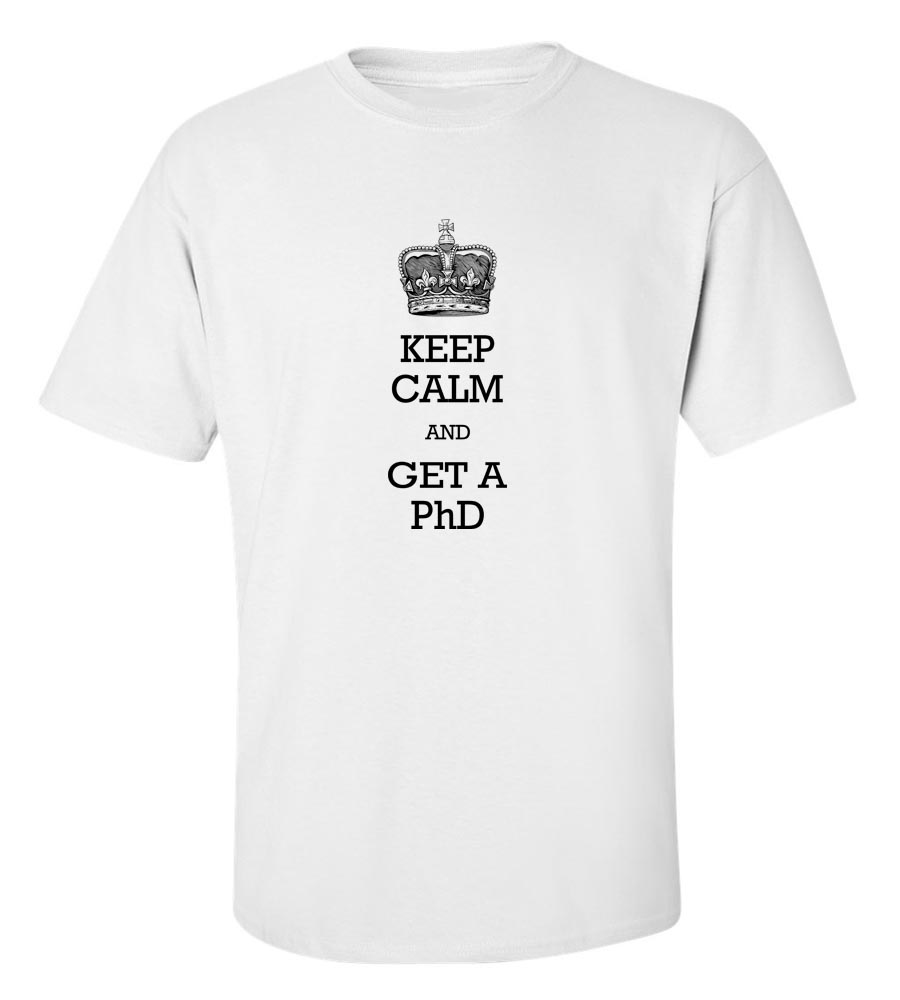 Keep Calm And Get A PhD T-Shirt