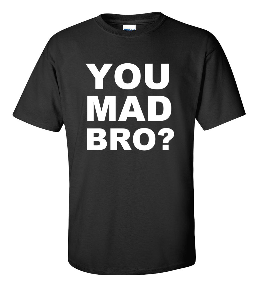 You made bro t shirt