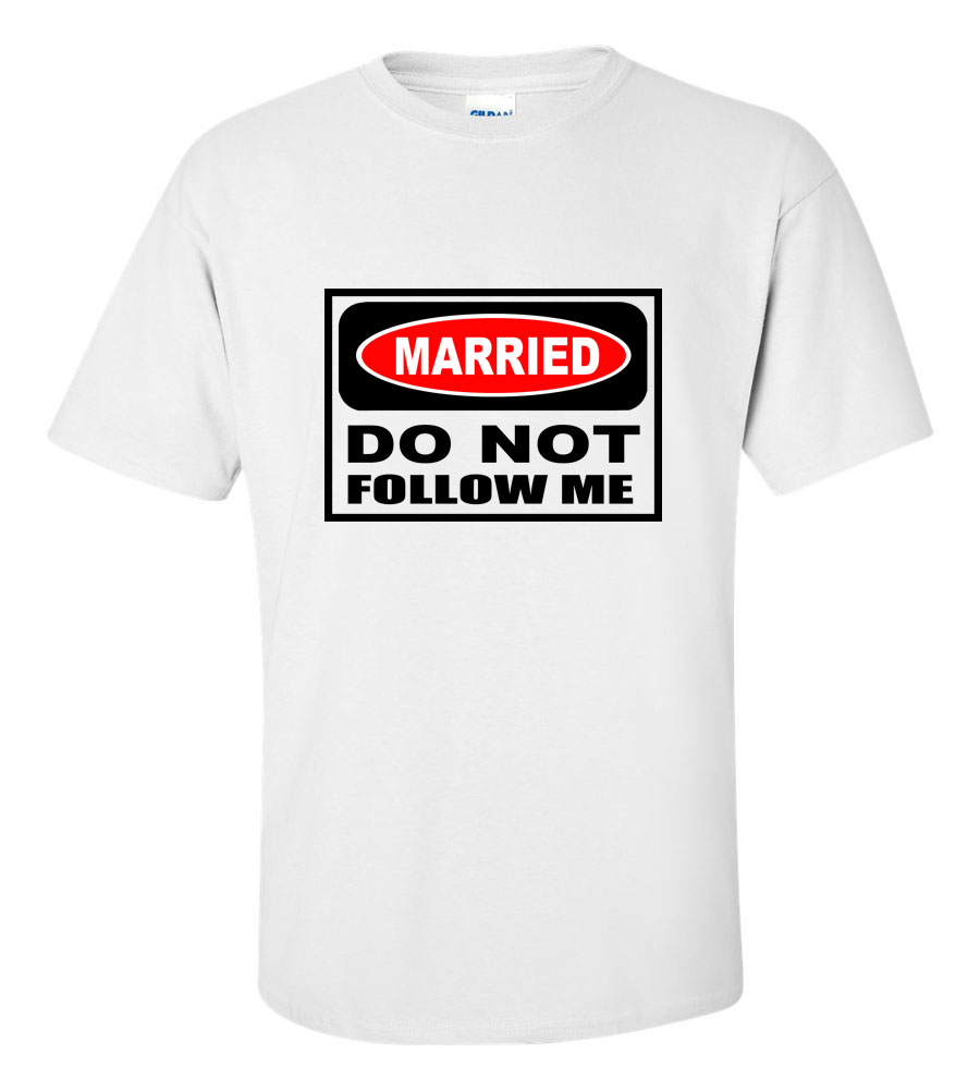 Married Do Not Follow Me T Shirt