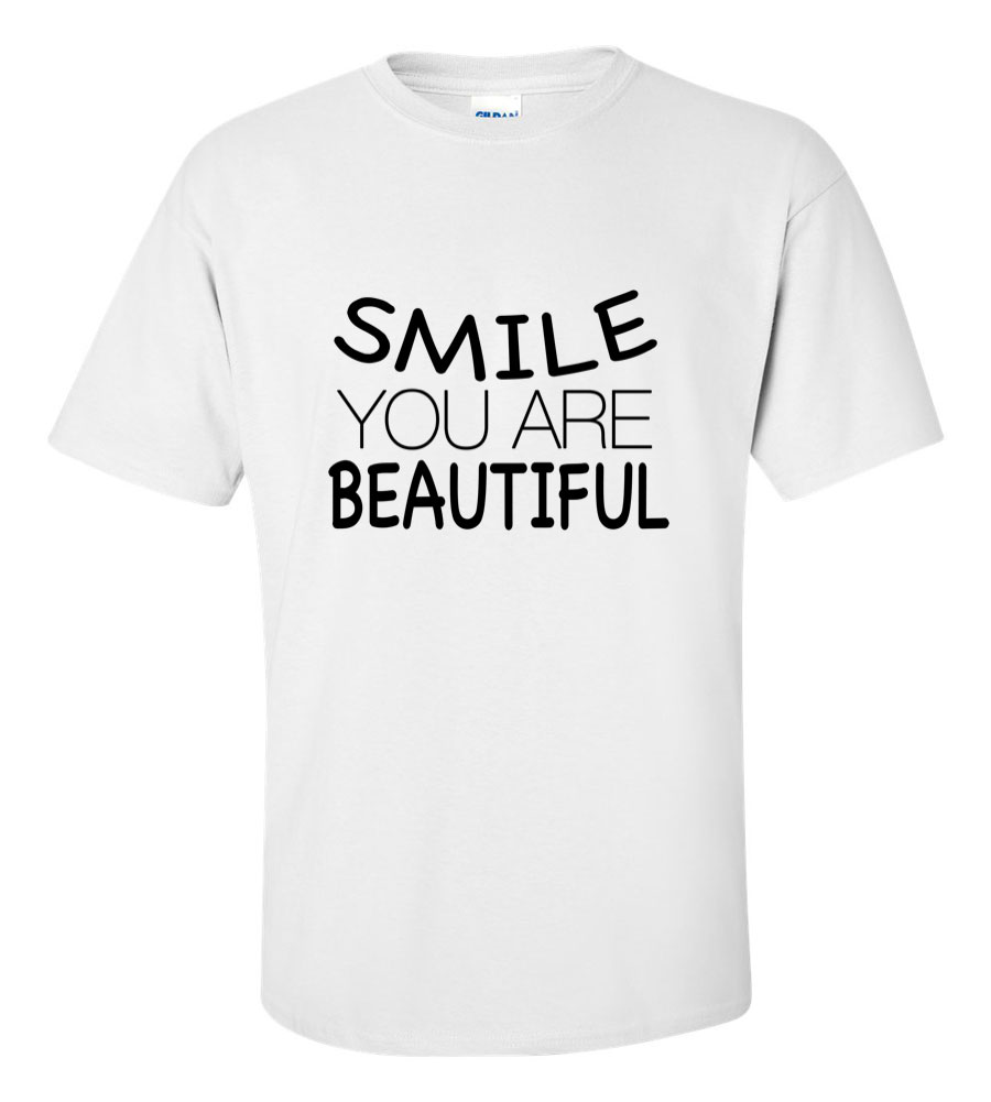 Smile, You Are Beatiful T Shirt