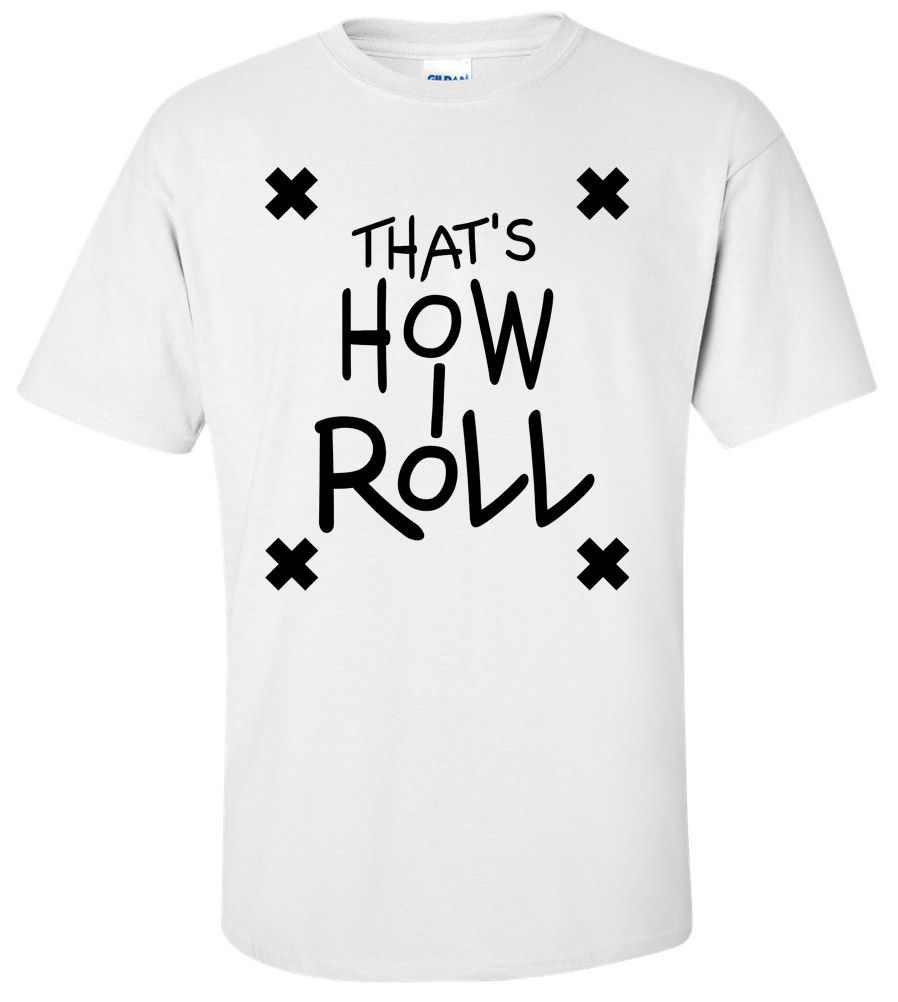 That's How I Roll Funny T Shirt