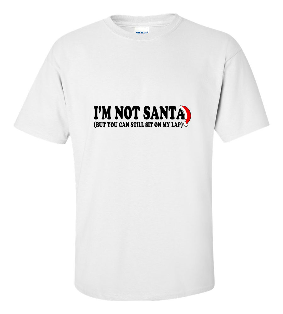 I'm Not Santa Funny T Shirt