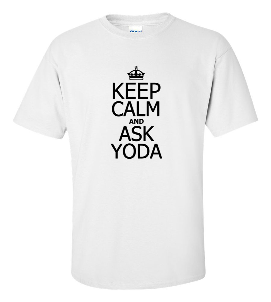 Keep Calm and Ask Yoda Funny T Shirt