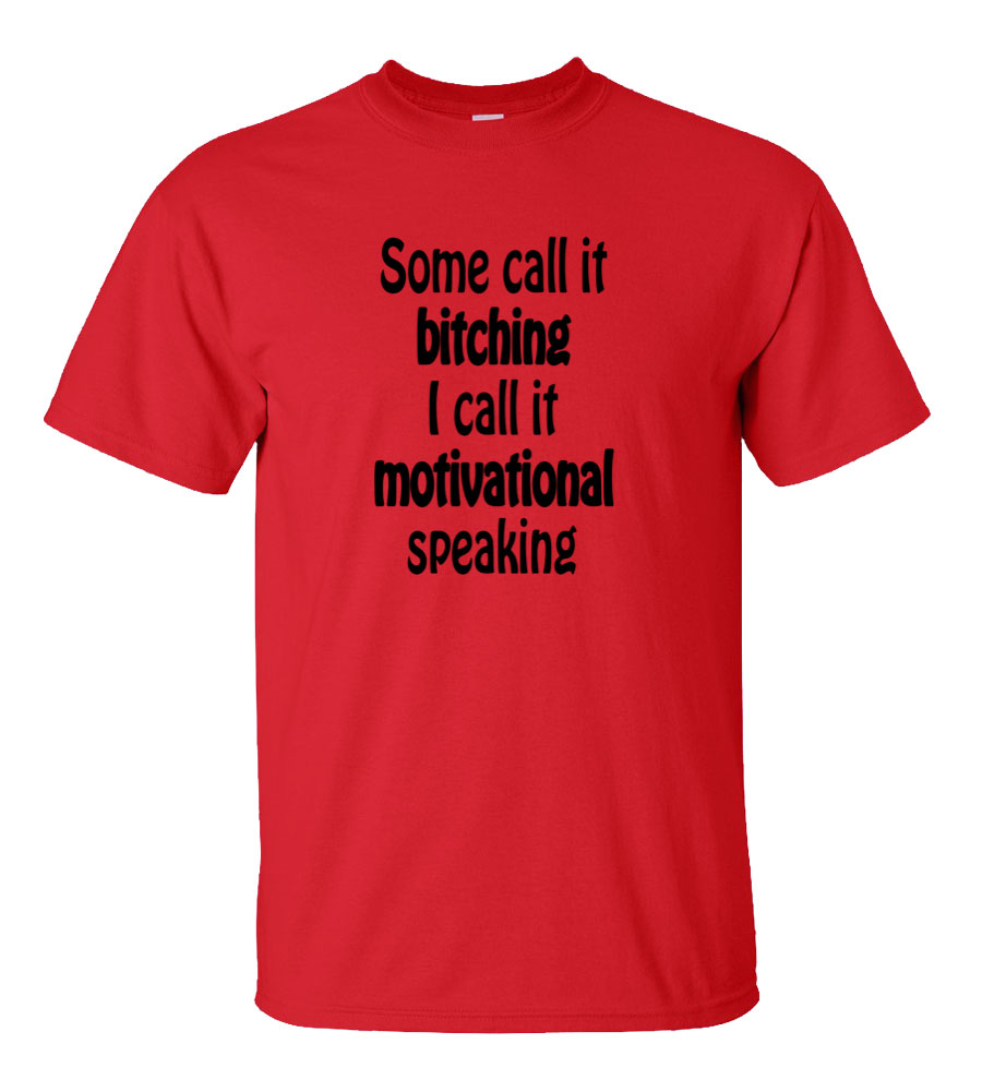 Some Call it Bitching. I call it motivational speaking funny t shirt