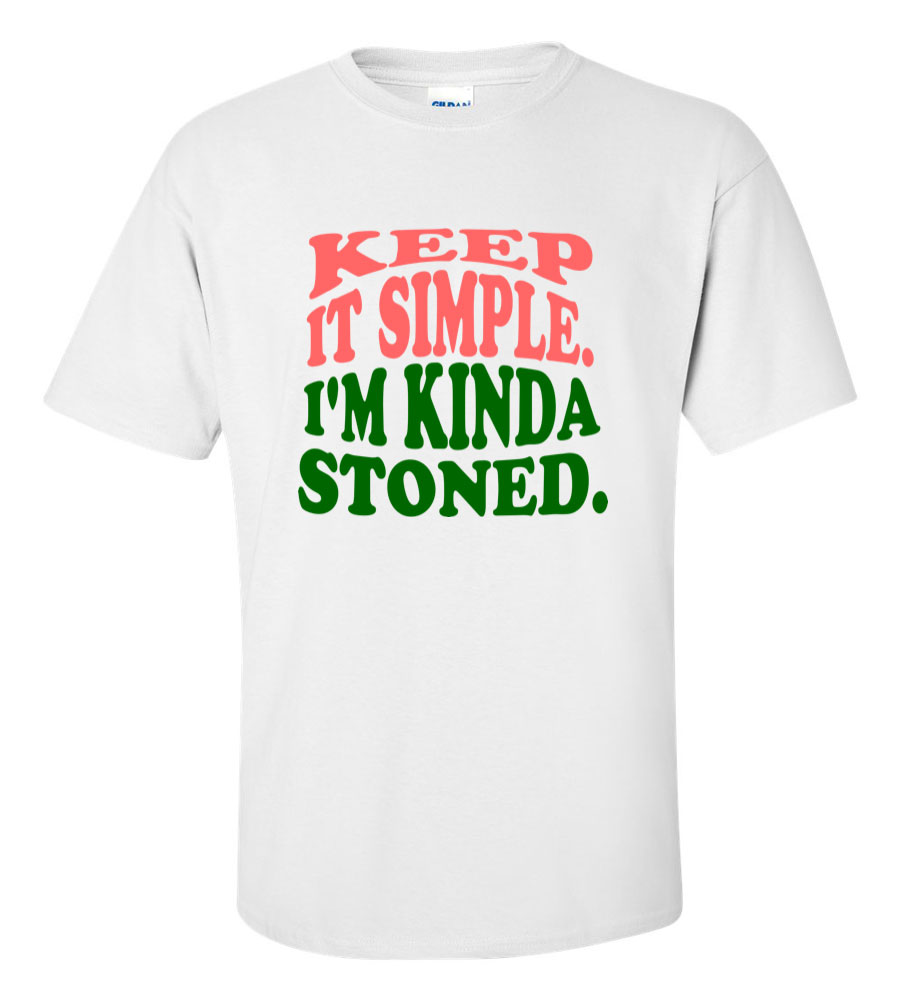 Keep it Simple I'm Kinda Stoned T Shirt