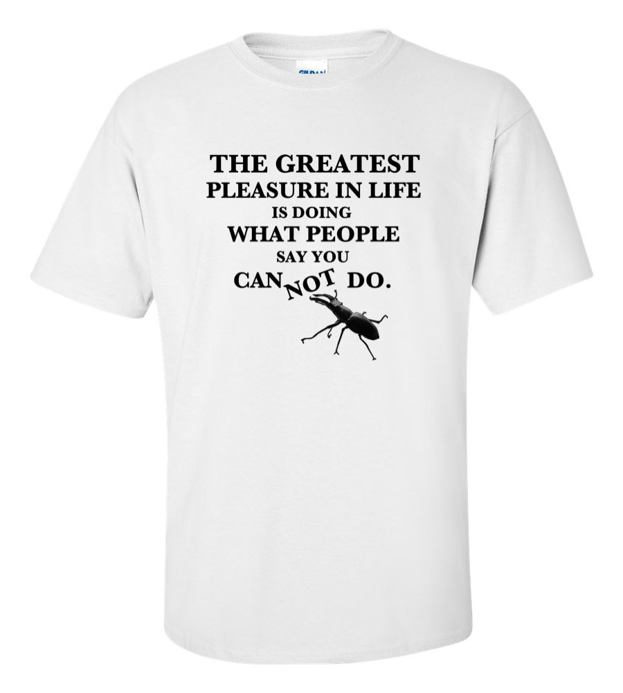 The greatest pleasure in life is doing what people say you can not do t shirt