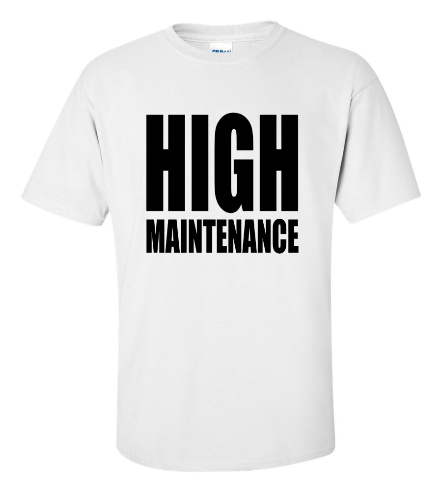 High Maintenance Funny T Shirt
