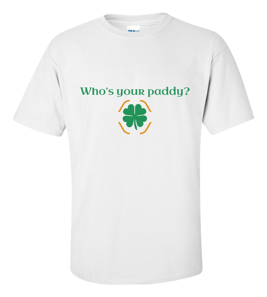 Saint Patrick's Day Who's Your Paddy Funny T Shirt