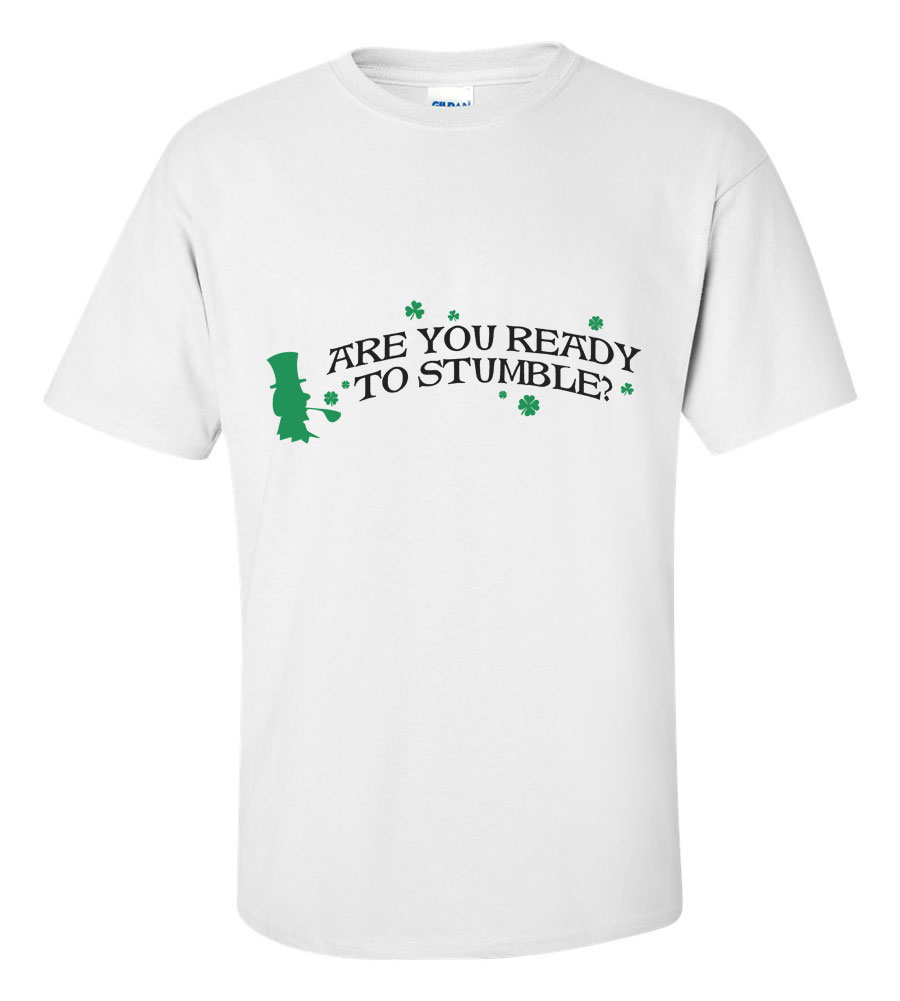 Saint Patrick's Day Are Your Ready to Stumble Funny T Shirt