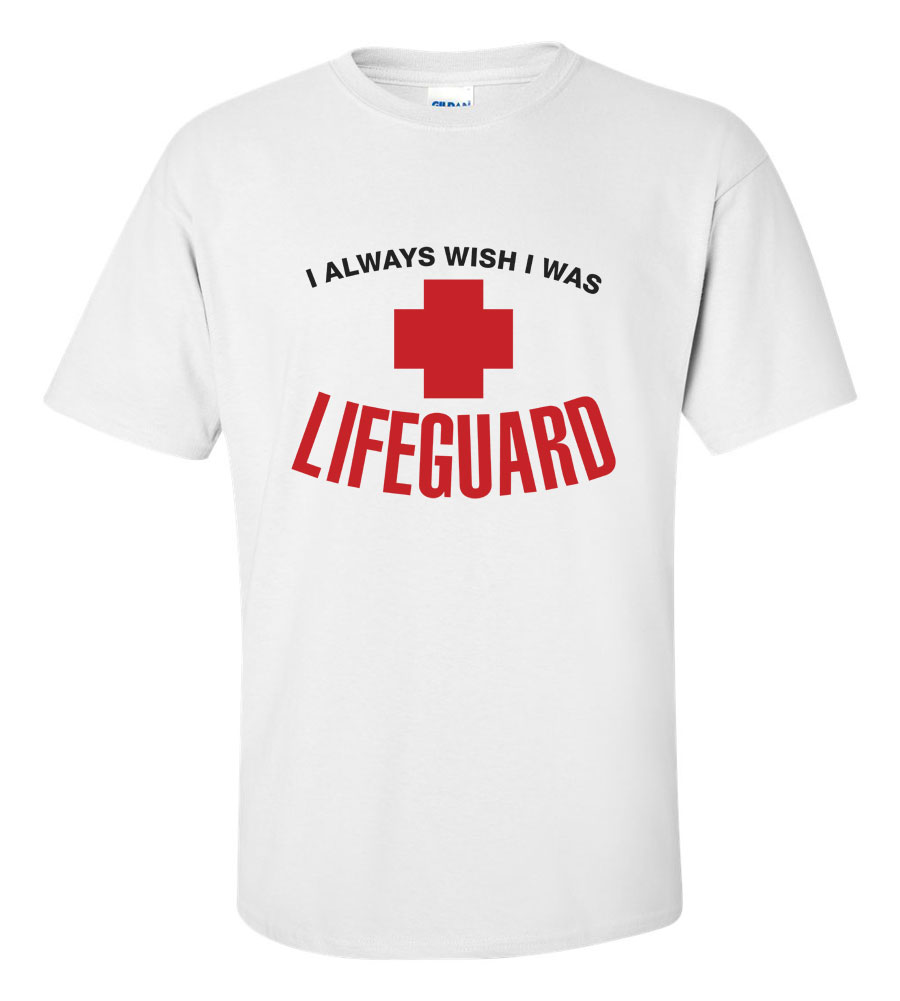 I Always Wish I Was A Lifeguard Funny T Shirt