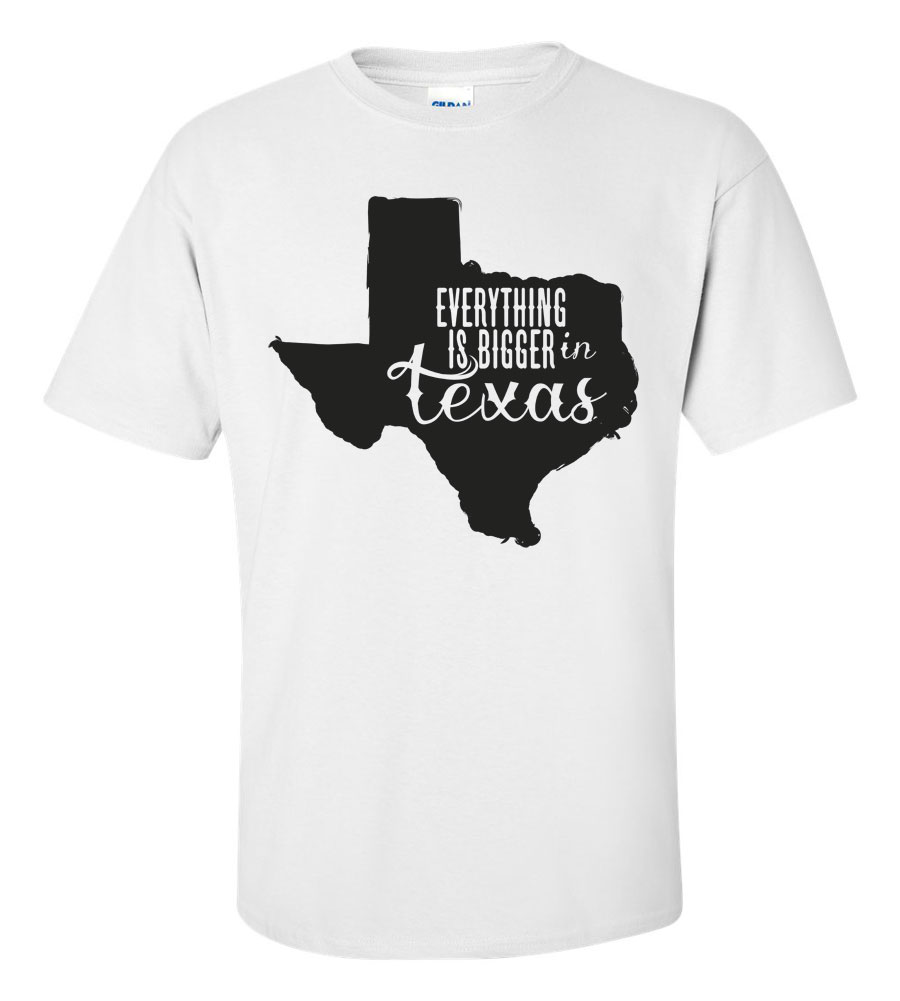 Everything is Bigger in Texas T Shirt
