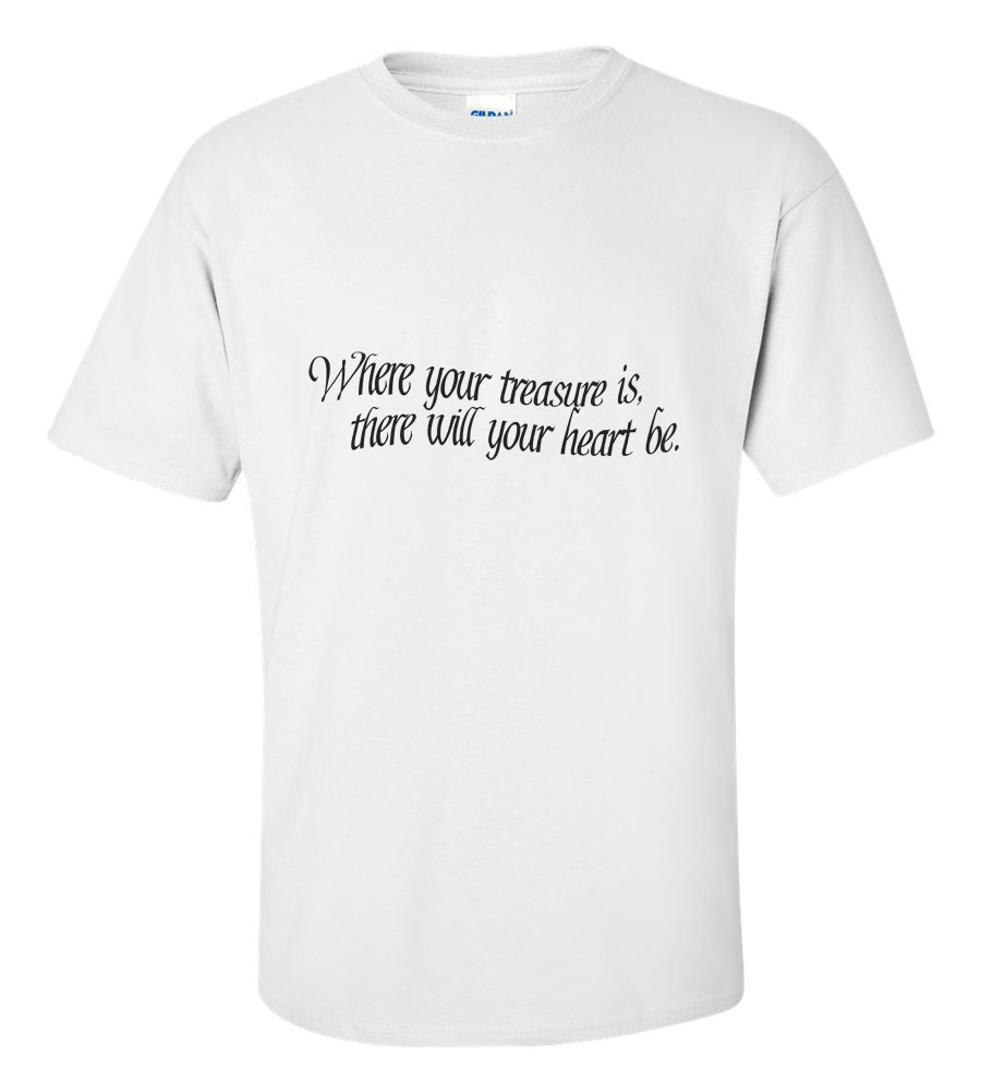 Where Your Treasure Is T Shirt