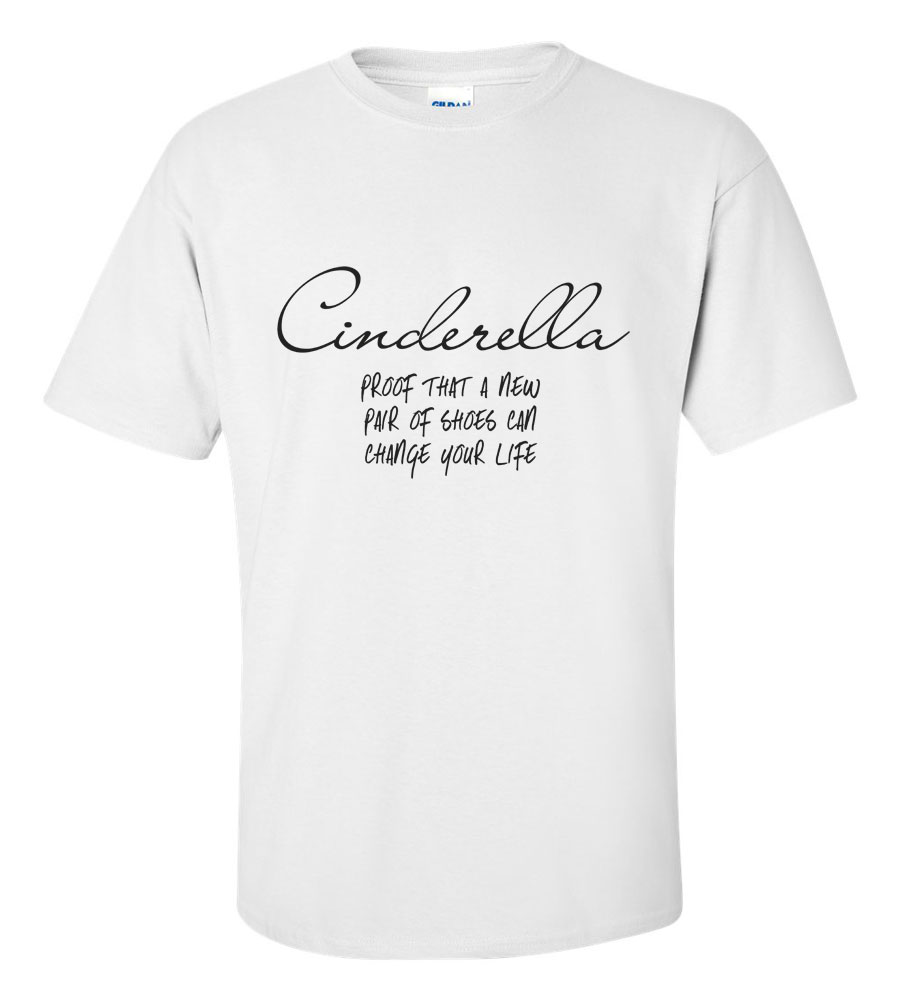 Cinderella Proof That a New Pair of Shoes Can Change Your Life Funny T Shirt