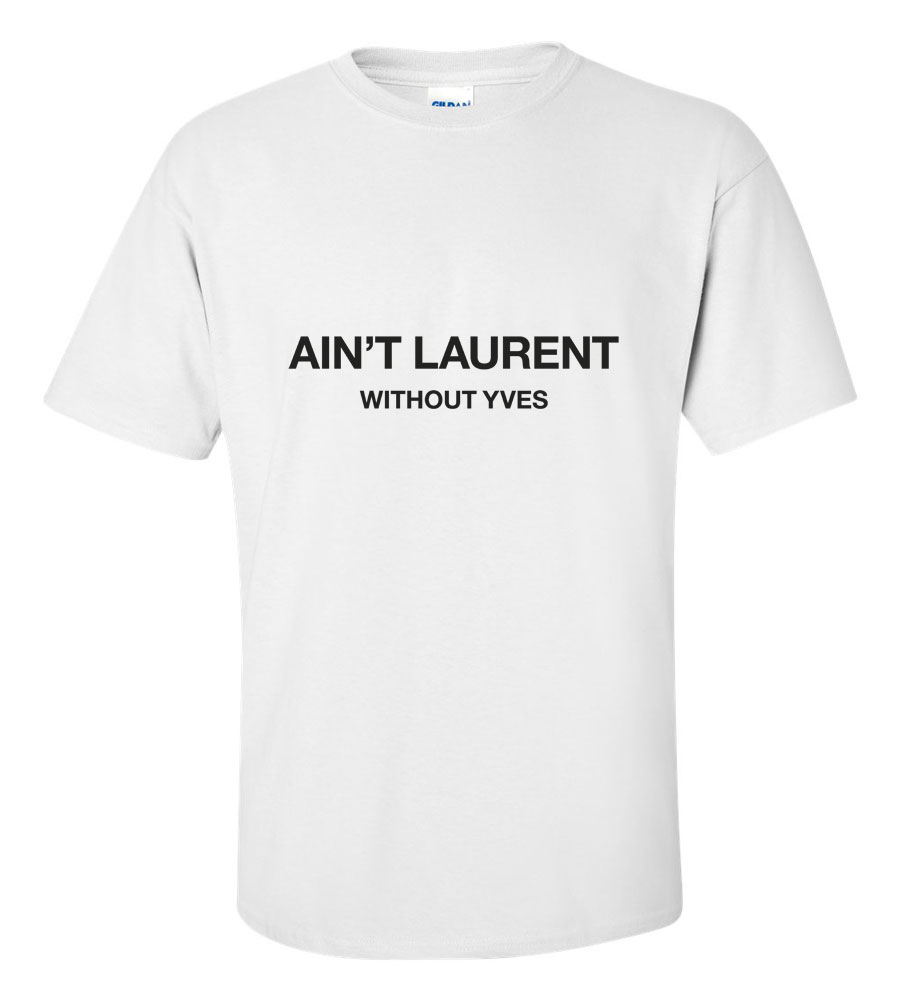 Aint Laurent without yves Funny T Shirt