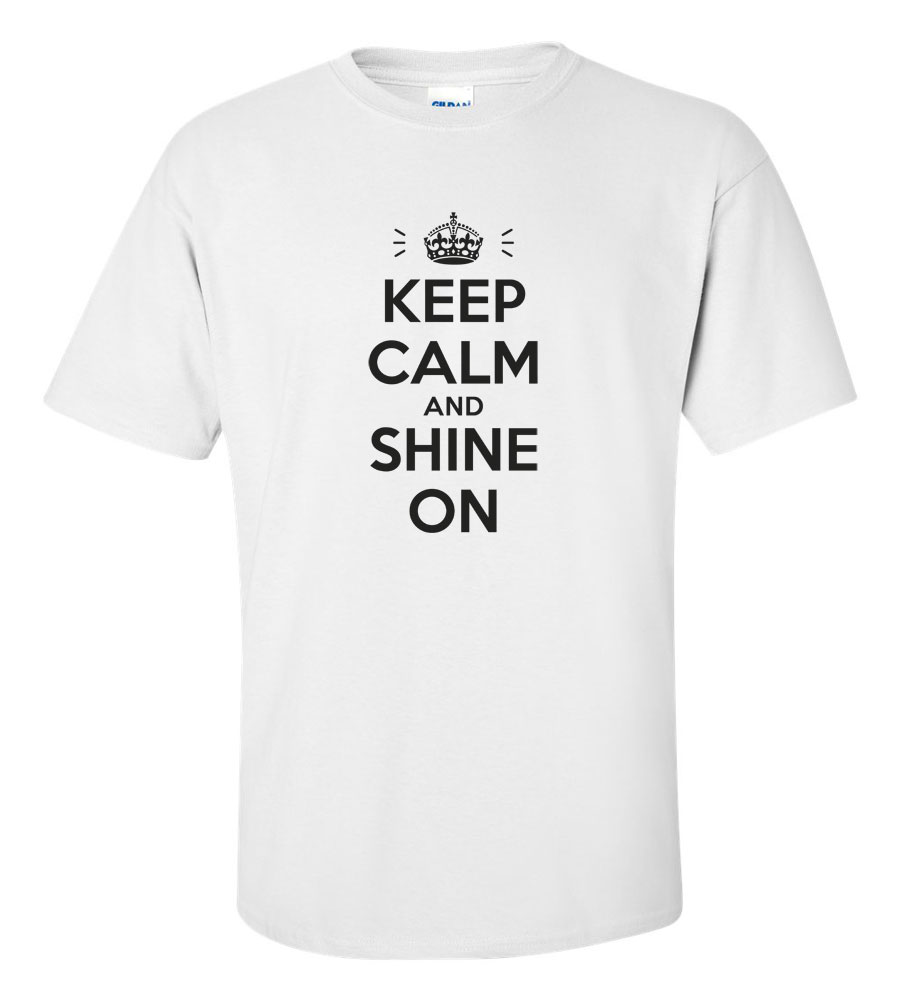 Keep Calm and Shine On T Shirt