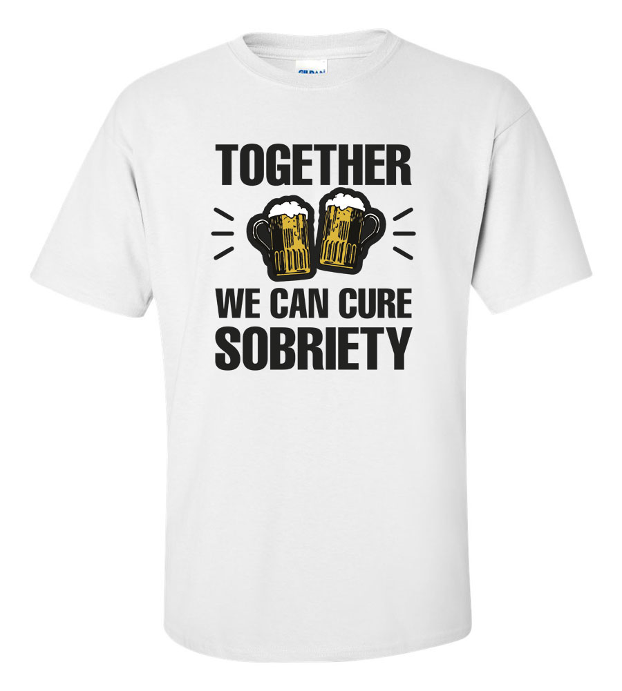 Together We Can Cure Sobriety Funny T Shirt