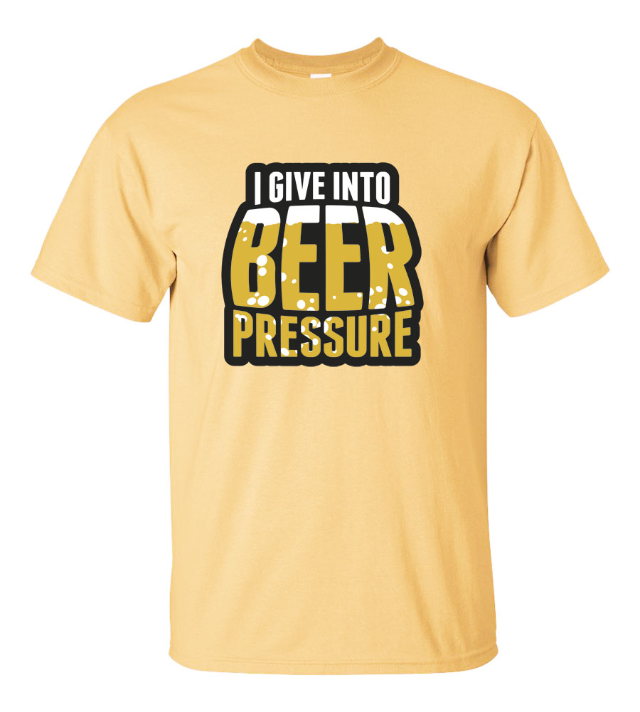 I Give Into Beer Pressure Funny T Shirt